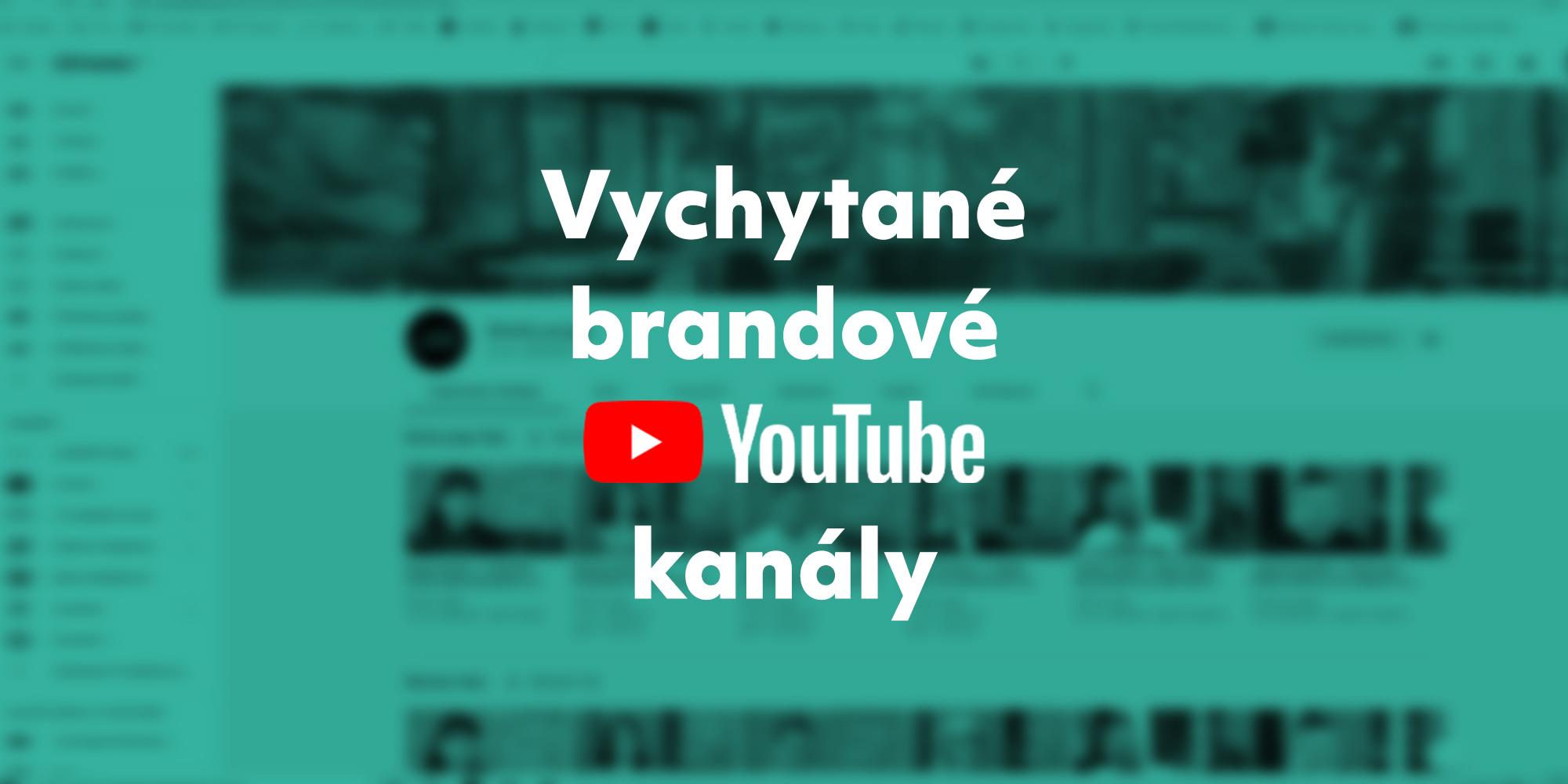 Vychytané brandové YouTube kanály